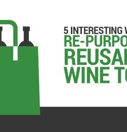 5 Interesting Ways to Repurpose That Reusable Wine Tote