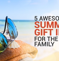 5 Awesome Summer Gift Ideas For the Whole Family