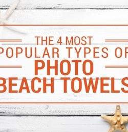 The 4 Most Popular Types of Photo Beach Towels