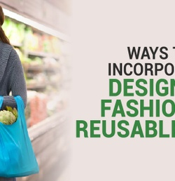 Shop in Style: Ways to Incorporate Designer Fashion in Reusable Bags